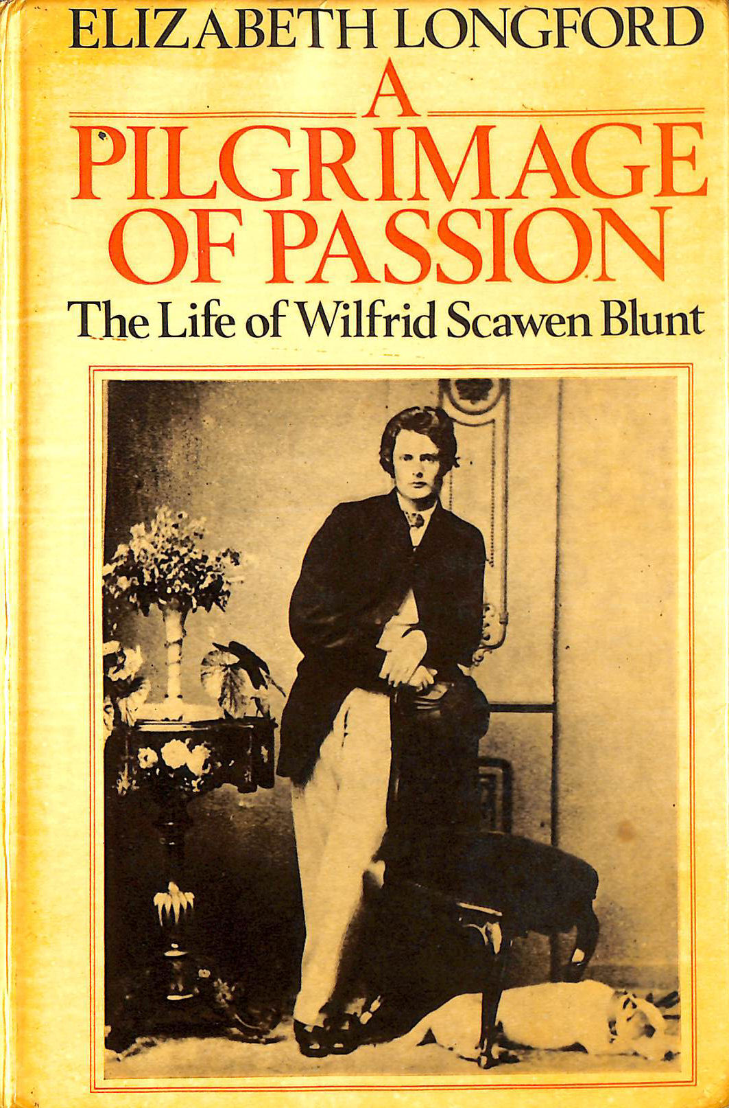 Image for A Pilgrimage of Passion: The life of Wilfred Scawen Blunt