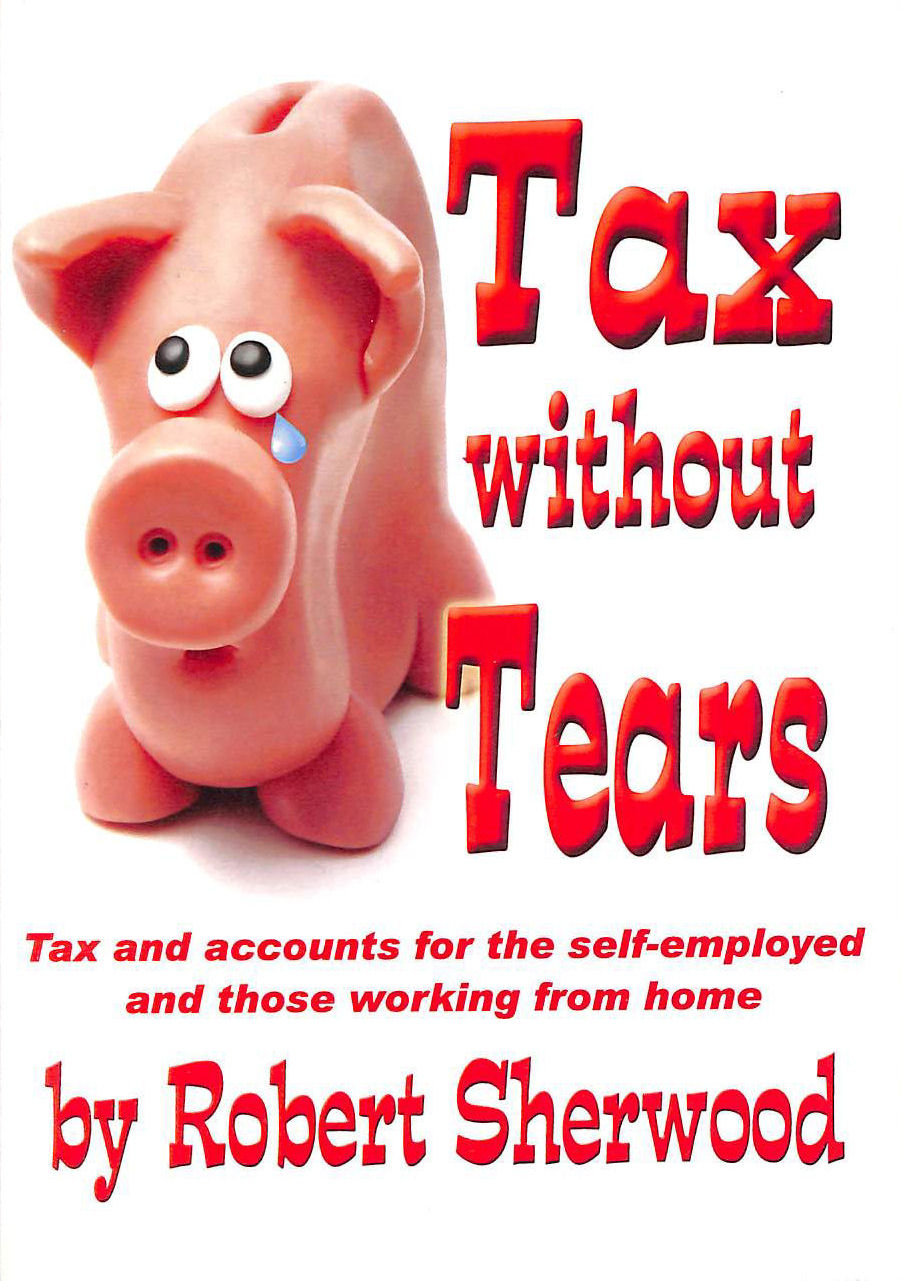 Image for Tax without Tears: Tax and Accounts for the Self-employed Working from Home