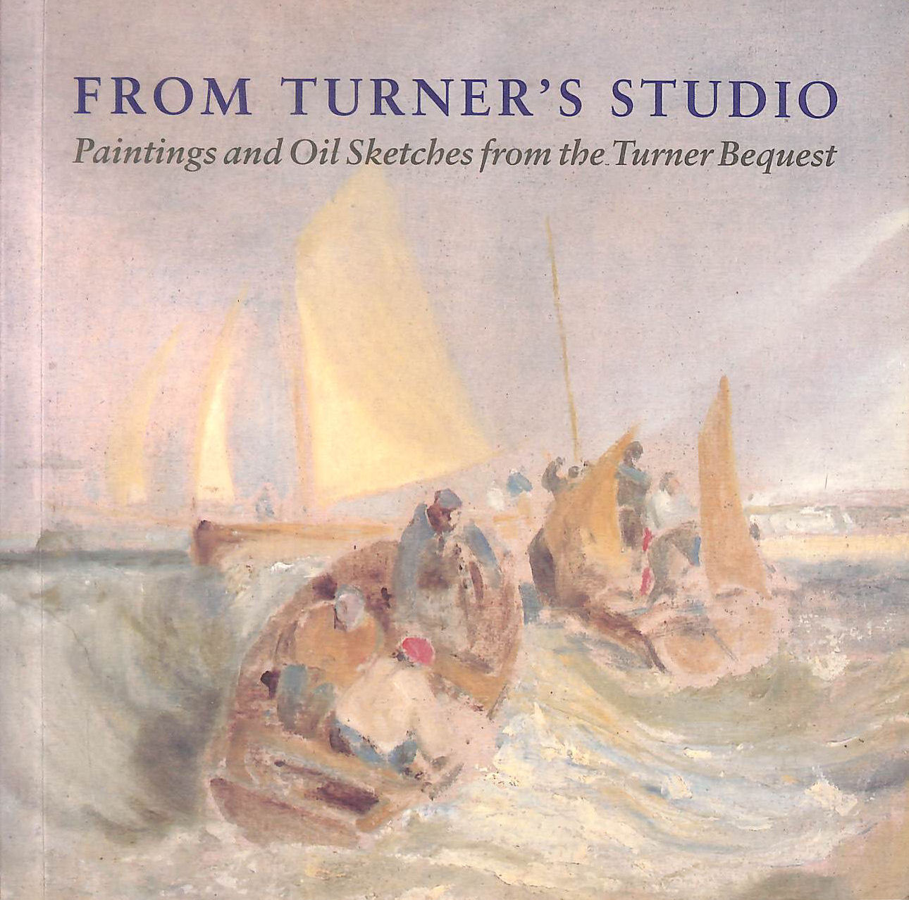 Image for From Turner's Studio: Paintings and Oil Sketches from the Turner Bequest