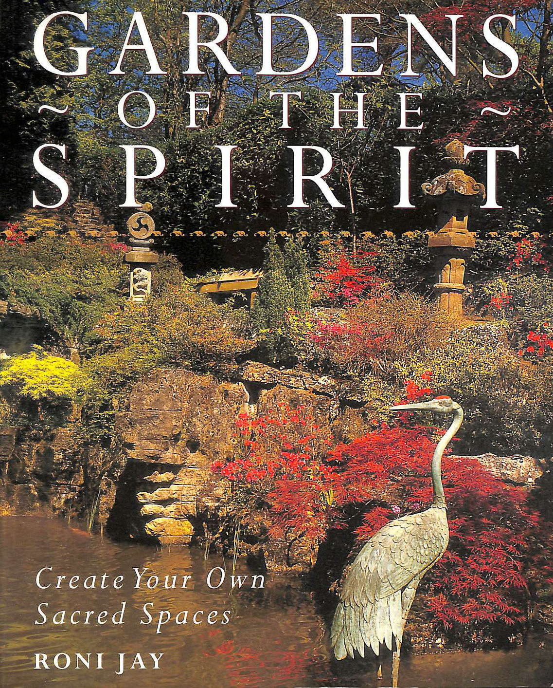 Image for Gardens of the Spirit: Create Your Own Sacred Spaces