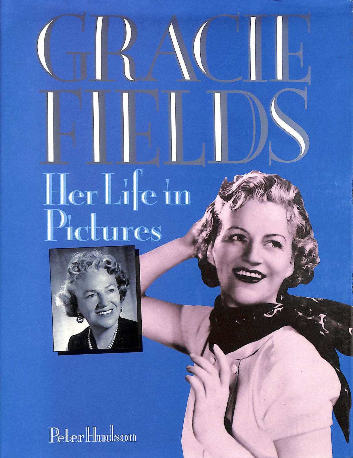 HUDSON, PETER - Gracie Fields: Her Life in Pictures