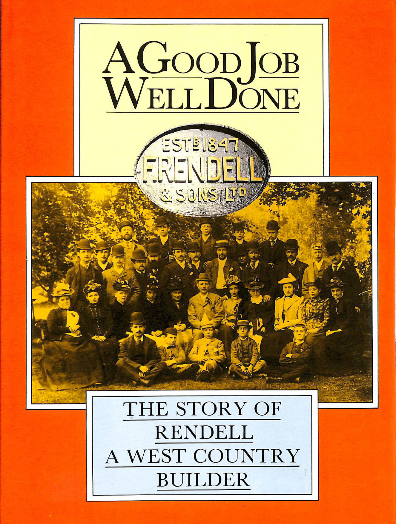 Image for A Good job well done: The story of Rendell, a West country builder