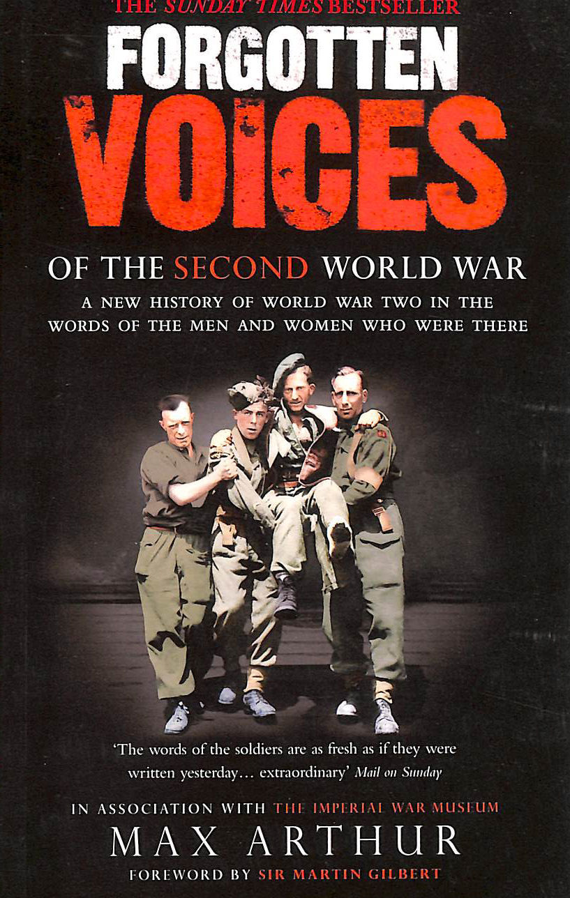 Image for Forgotten Voices Of The Second World War: A New History of the Second World War in the Words of the Men and Women Who Were There: A New History of the,  War and the Men and Women Who Were There