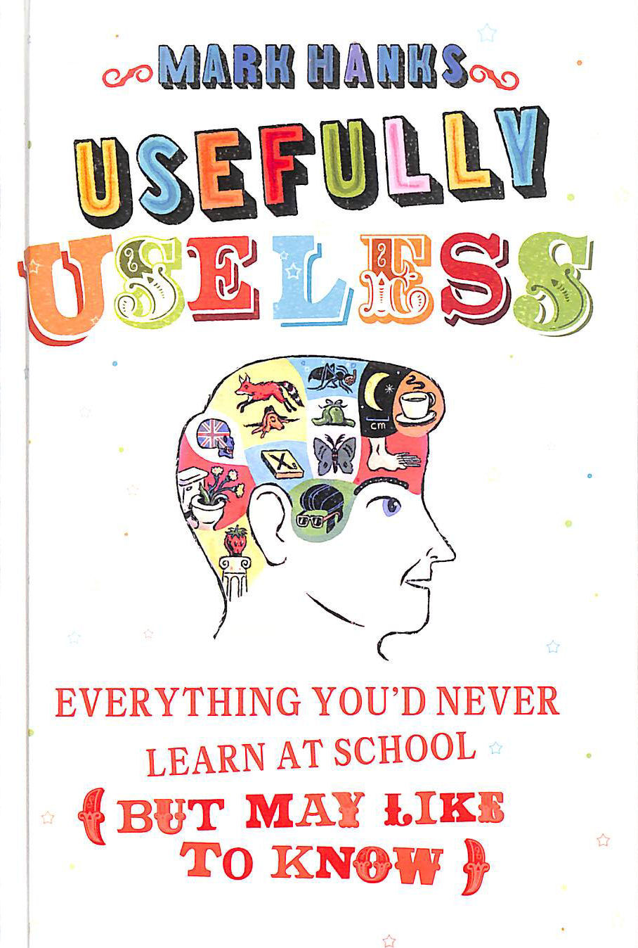 Image for Usefully Useless: Everything you'd Never Learn at School (But May Like to Know)
