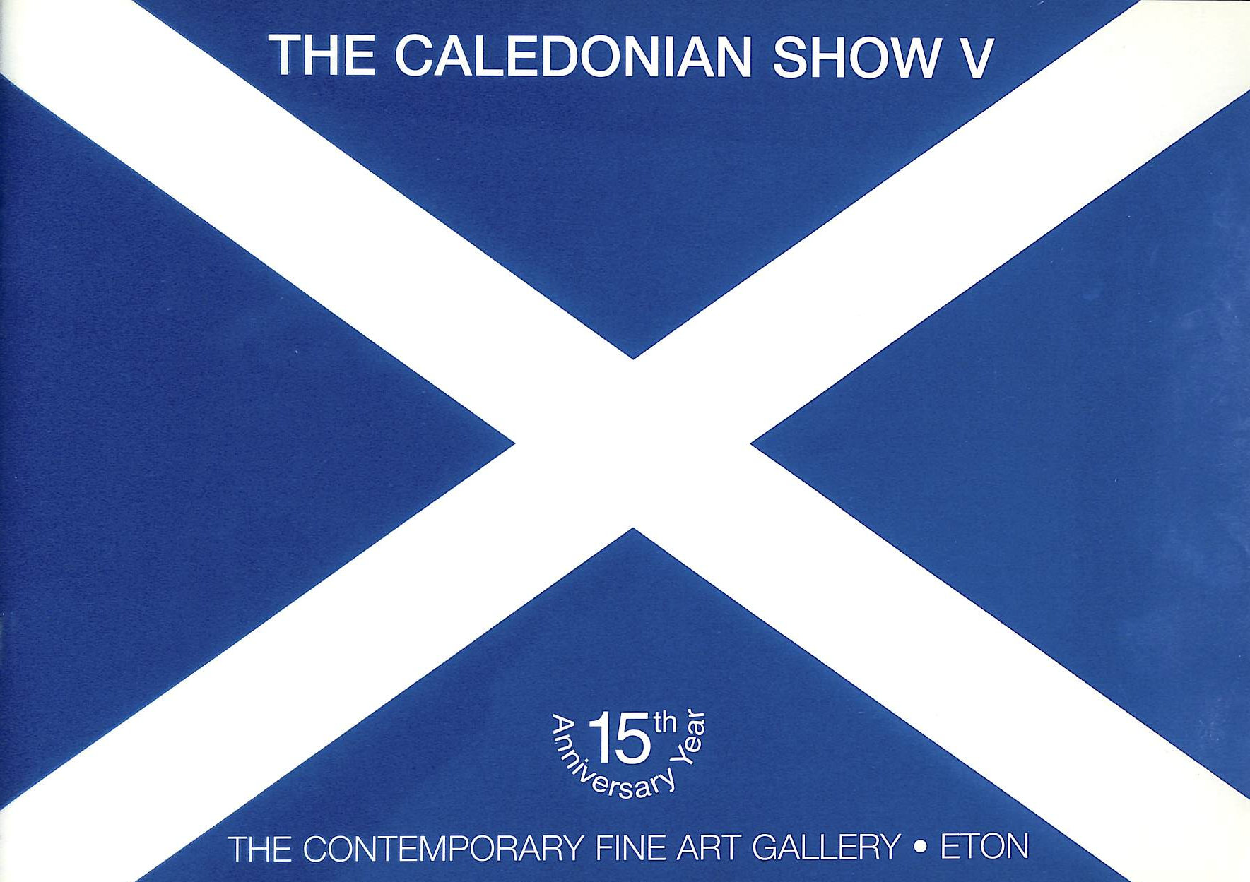 Image for The Caledonian Show V, 15th Anniversary Year. The Contemporary Fine Art Gallery, Eton