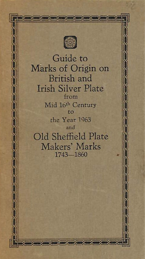Image for Guide To The Marks Of Origin On British & Irish Silver Plate From Mid 16th Centuary To 1963 & Old Sheffield Plate Makers Marks 1743-1860