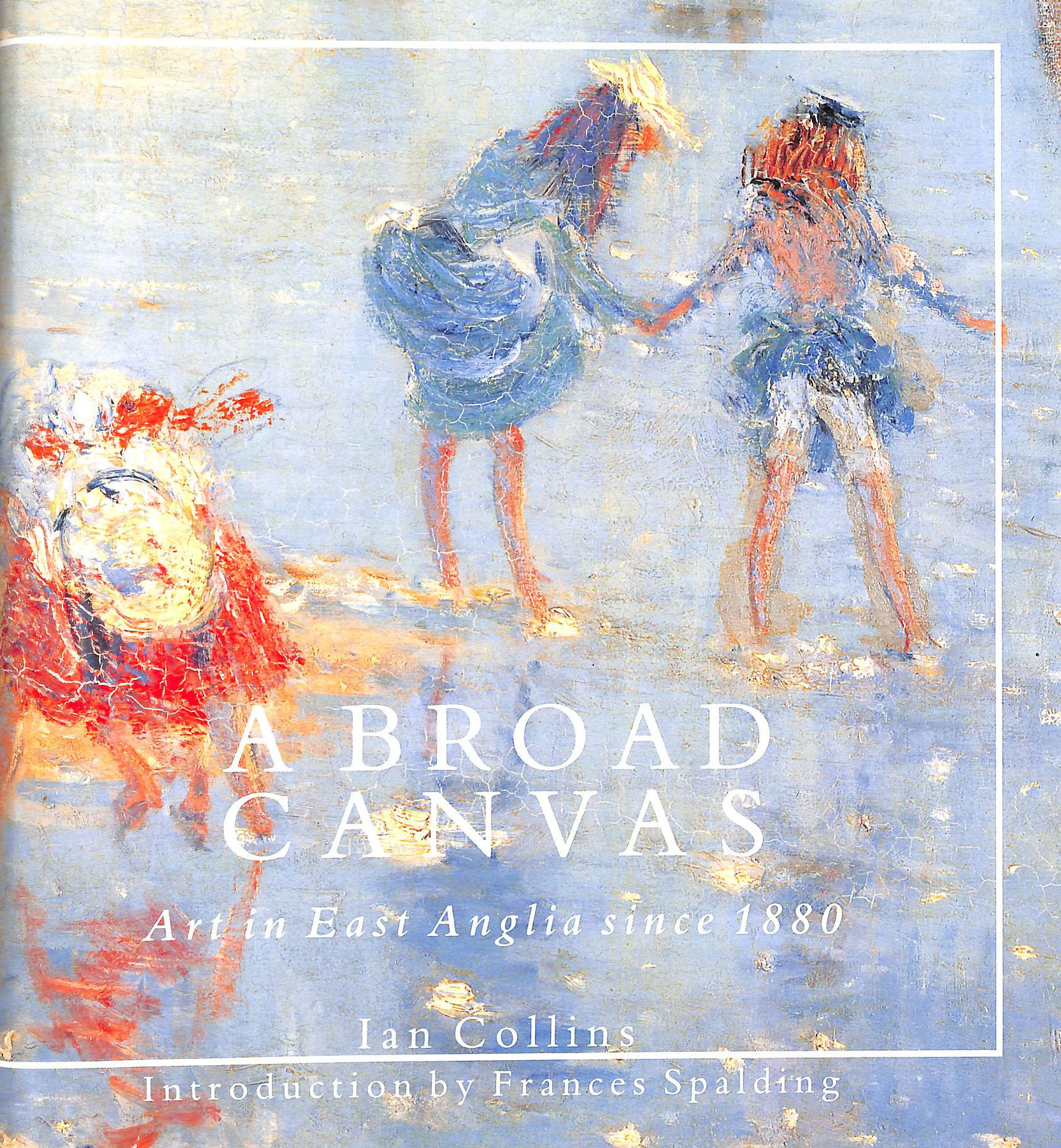 Image for A Broad Canvas: Art in East Anglia Since 1880