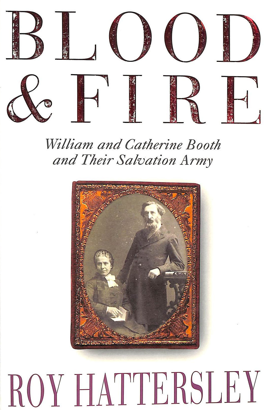 Image for Blood and Fire - William and Catherine Booth and Their Salvation Army