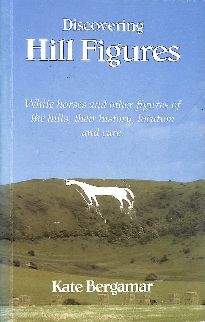 Image for Hill Figures: White Horses and Other Figures of the Hills, Their History, Location and Care.