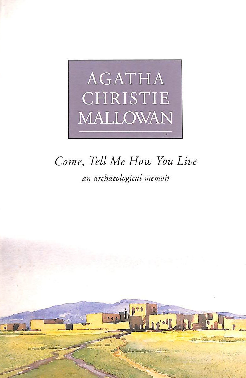 Image for Come, Tell Me How You Live: An Archaeological Memoir