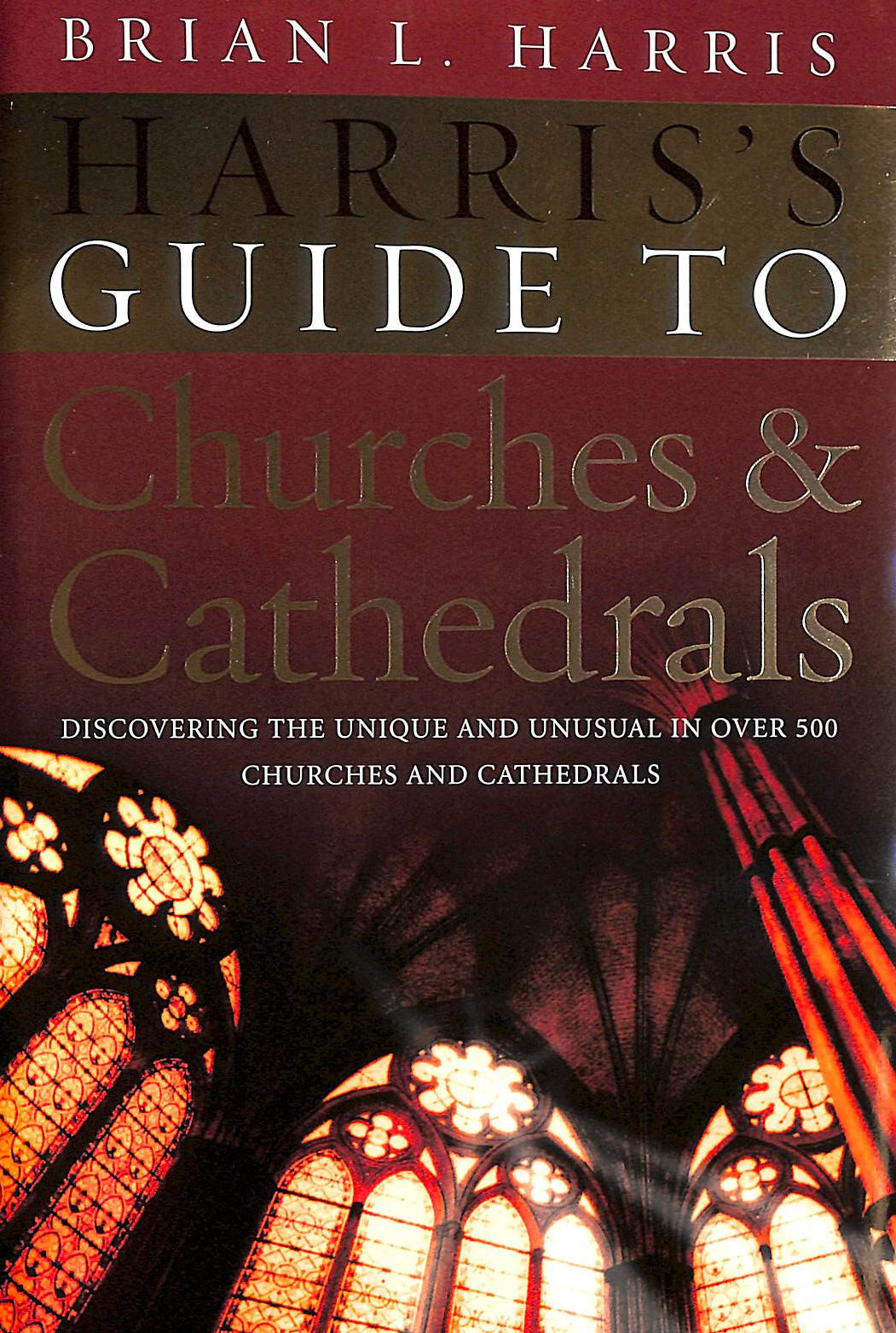 Image for Harris's Guide to Churches and Cathedrals: Discovering the unique and unusual in over 500 churches and cathedrals