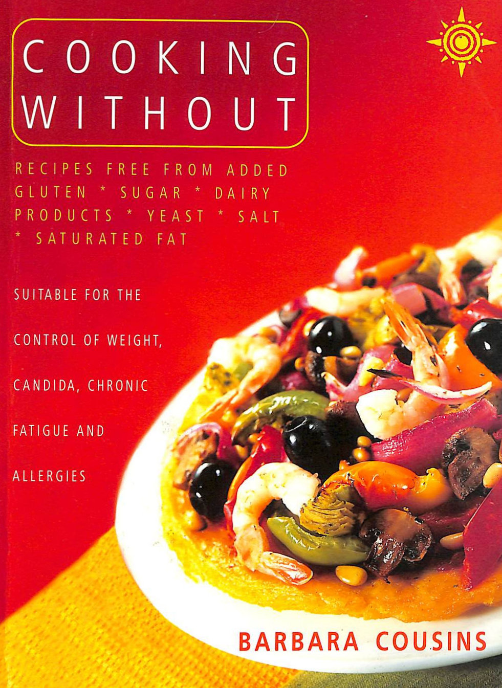 Image for Cooking Without: All recipes free from added gluten, sugar, dairy produce, yeast, salt and saturated fat