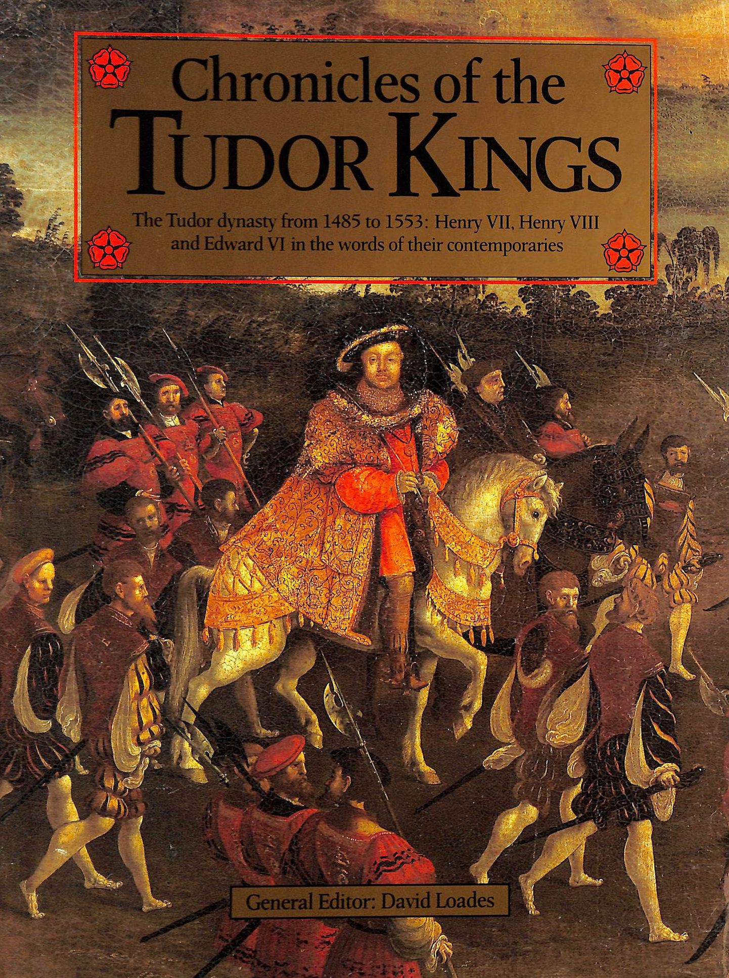 Image for Chronicles of the Tudor Kings : The Tudor Dynasty from 1485-1553 - Henry VII, Henry VIII and Edward IV in the Words of Their Contemporaries