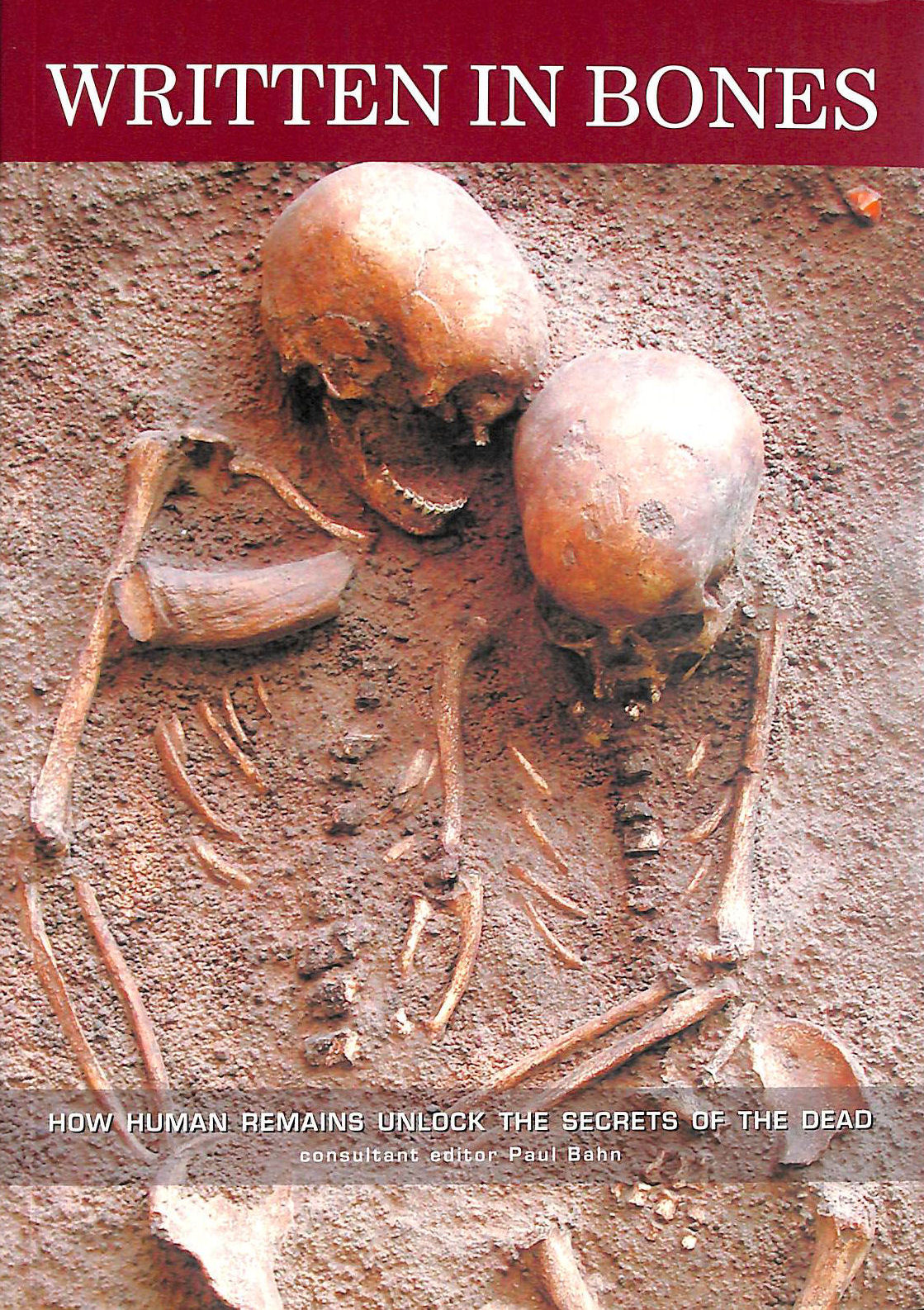 Image for Written in Bones: How Human Remains Unlock the Secrets of the Dead