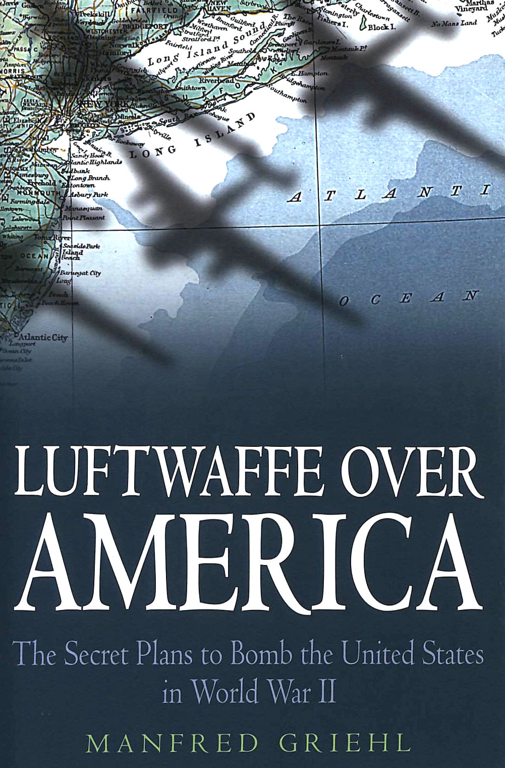 Image for Luftwaffe Over America: The Secret Plans to Bomb the United States in World War II