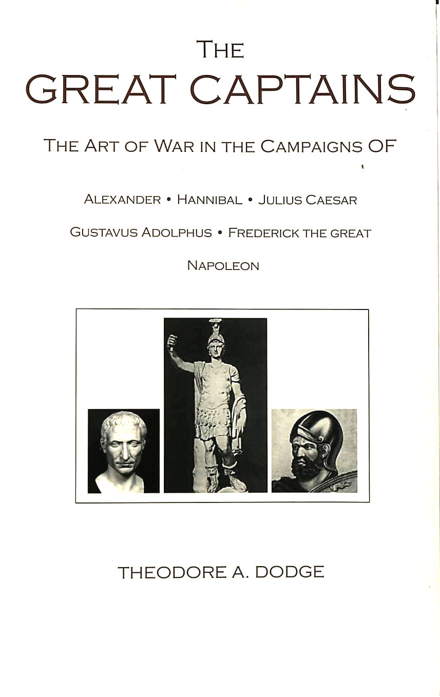 Image for The Great Captains: The Art of War in the Campaigns of Alexander, Hannibal, Caesar, Gustavus Adolphus, Frederick the Great and Napoleon