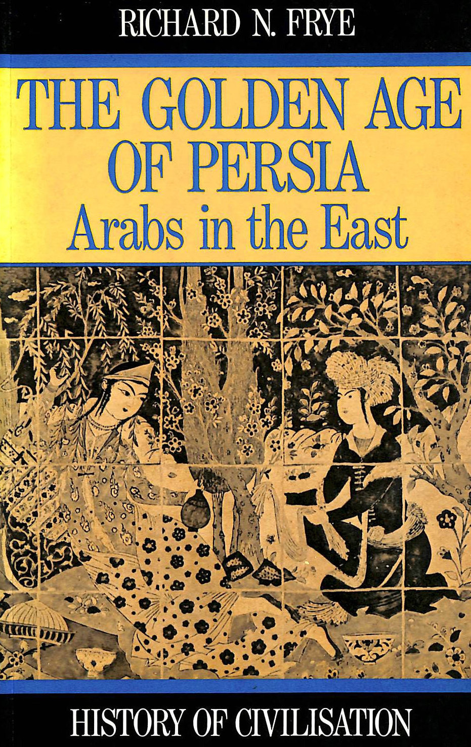 Image for Golden Age of Persia: The Arabs in the East (History of Civilization)