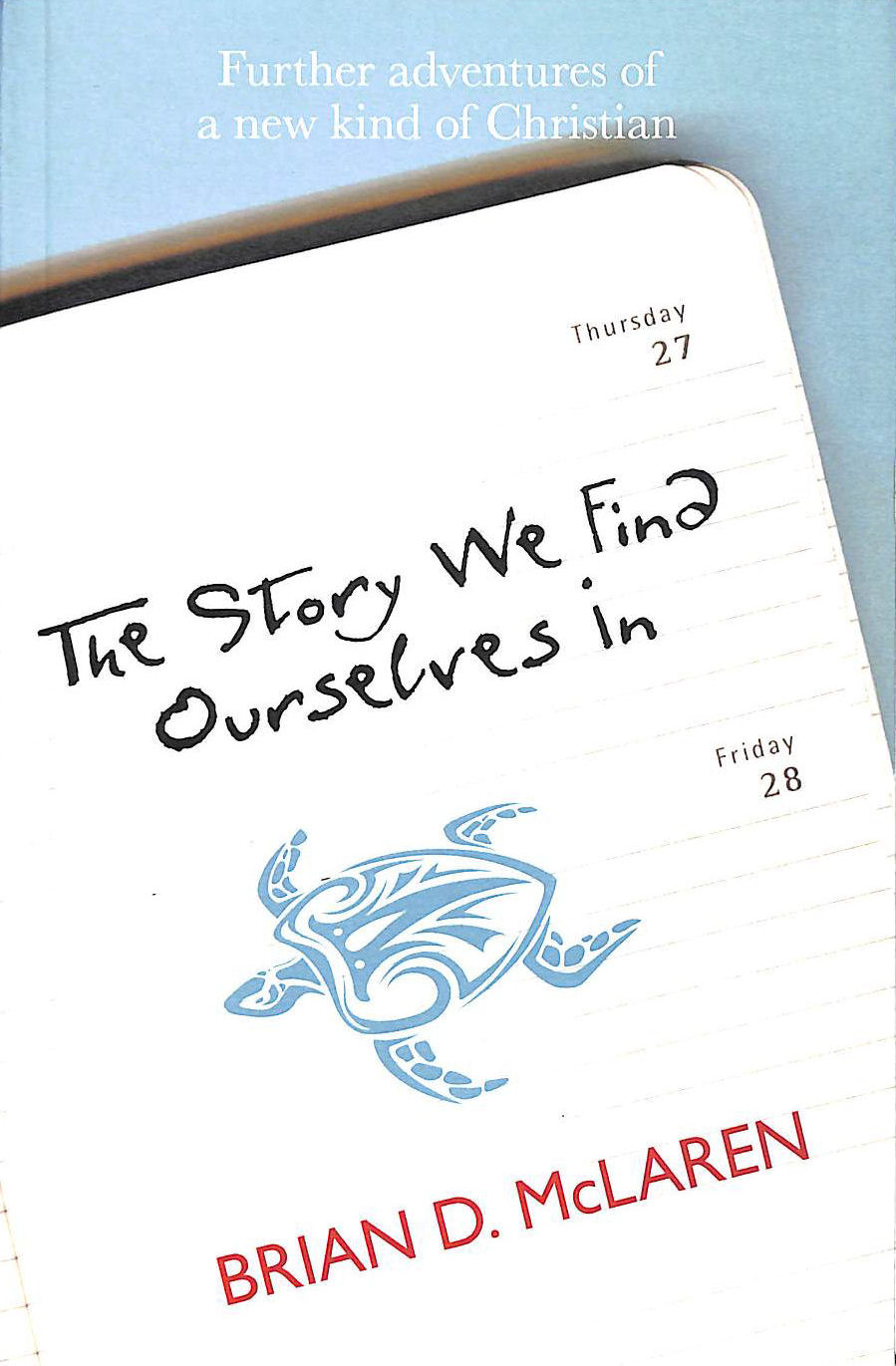 Image for The Story We Find Ourselves In: Further Adventures of a New Kind of Christian