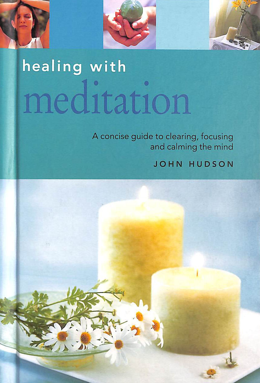 Image for Healing with Meditation: A Concise Guide to Clearing, Focusing and Calming the Mind (Essentials for Health and Harmony)