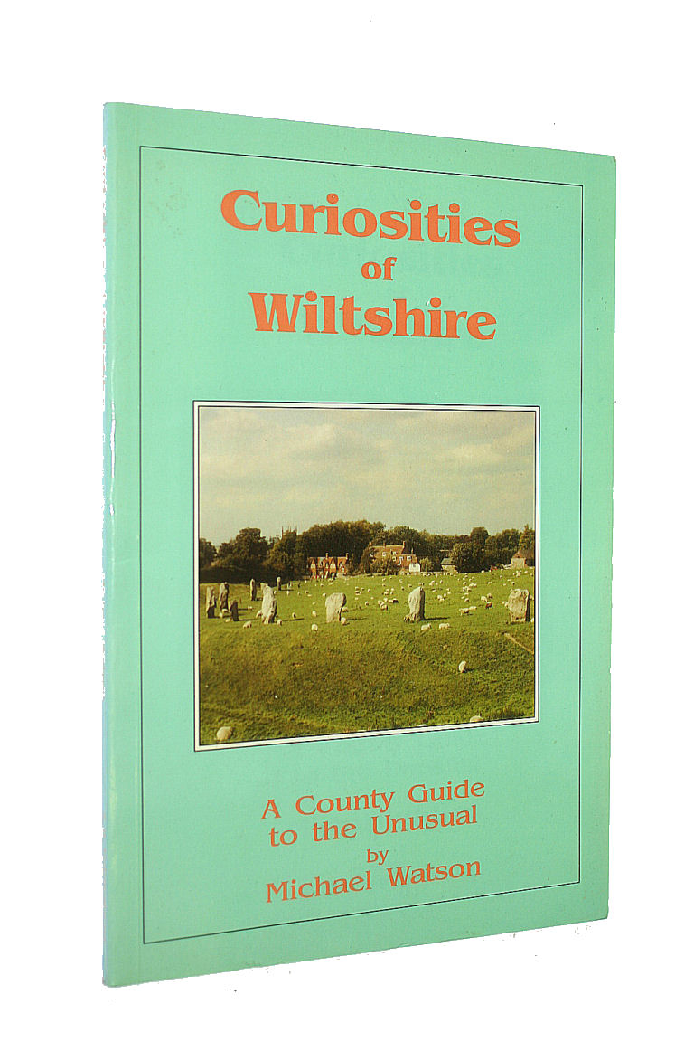 WATSON, MICHAEL - Curiosities of Wiltshire: A County Guide to the Unusual