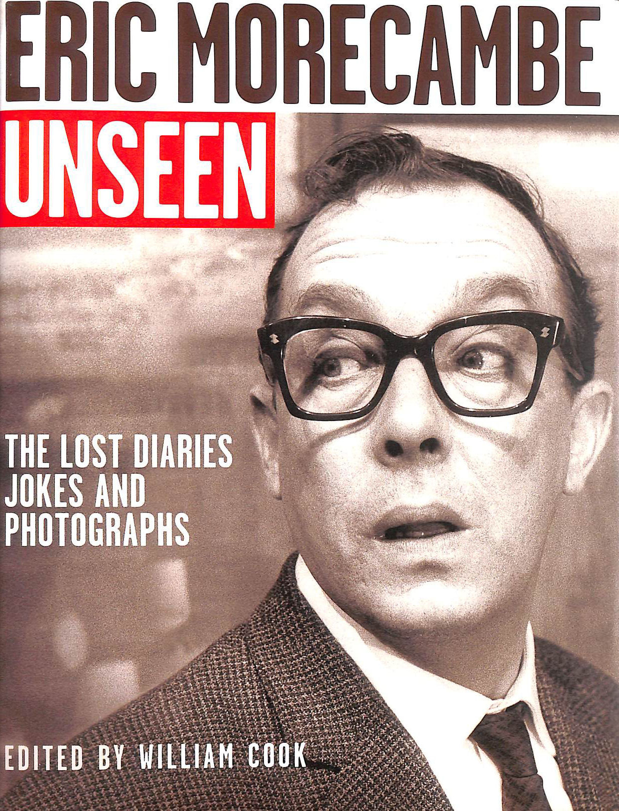 Image for Eric Morecambe Unseen: The Lost Diaries, Jokes and Photographs