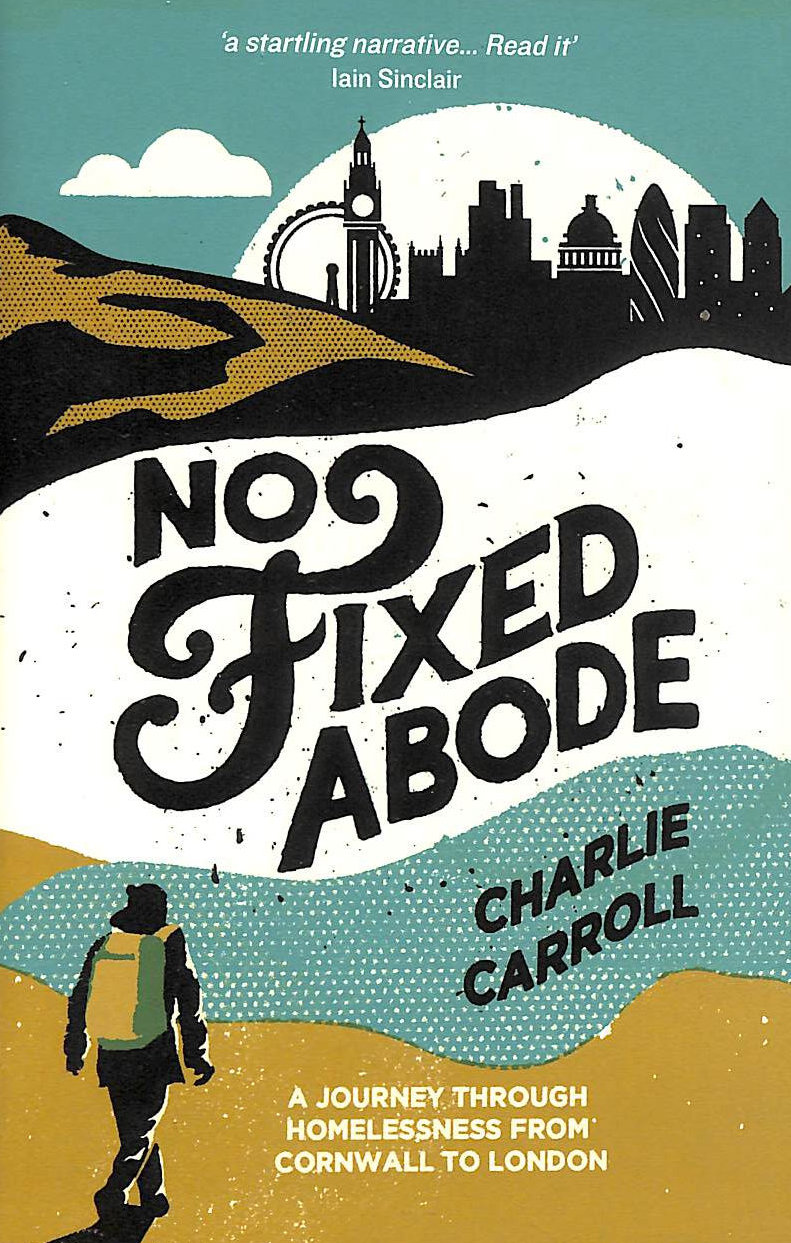 Image for No Fixed Abode: A Journey Through Homelessness from Cornwall to London