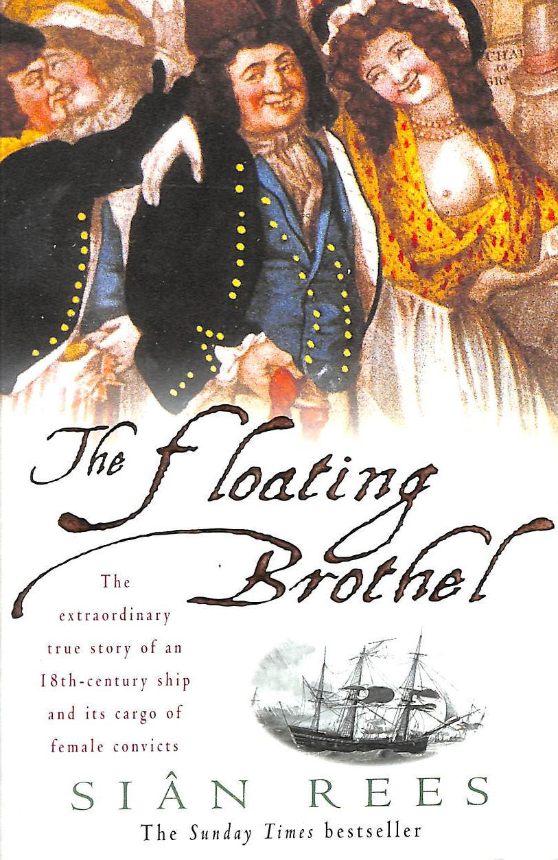 Image for The Floating Brothel: The extraordinary true story of an 18th-century ship and its cargo of female convicts