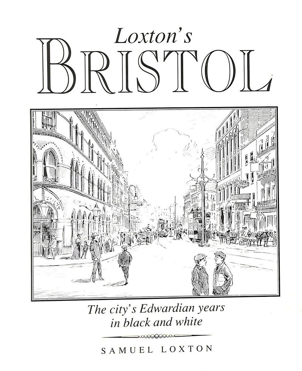 Image for Loxton's Bristol: The City's Edwardian Years in Black-and-white Drawings