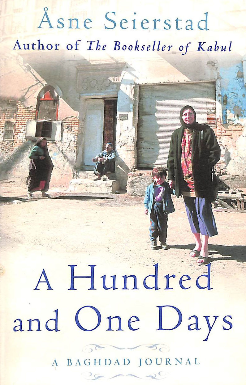 SEIERSTAD, X ASNE - A Hundred And One Days: A Baghdad Journal