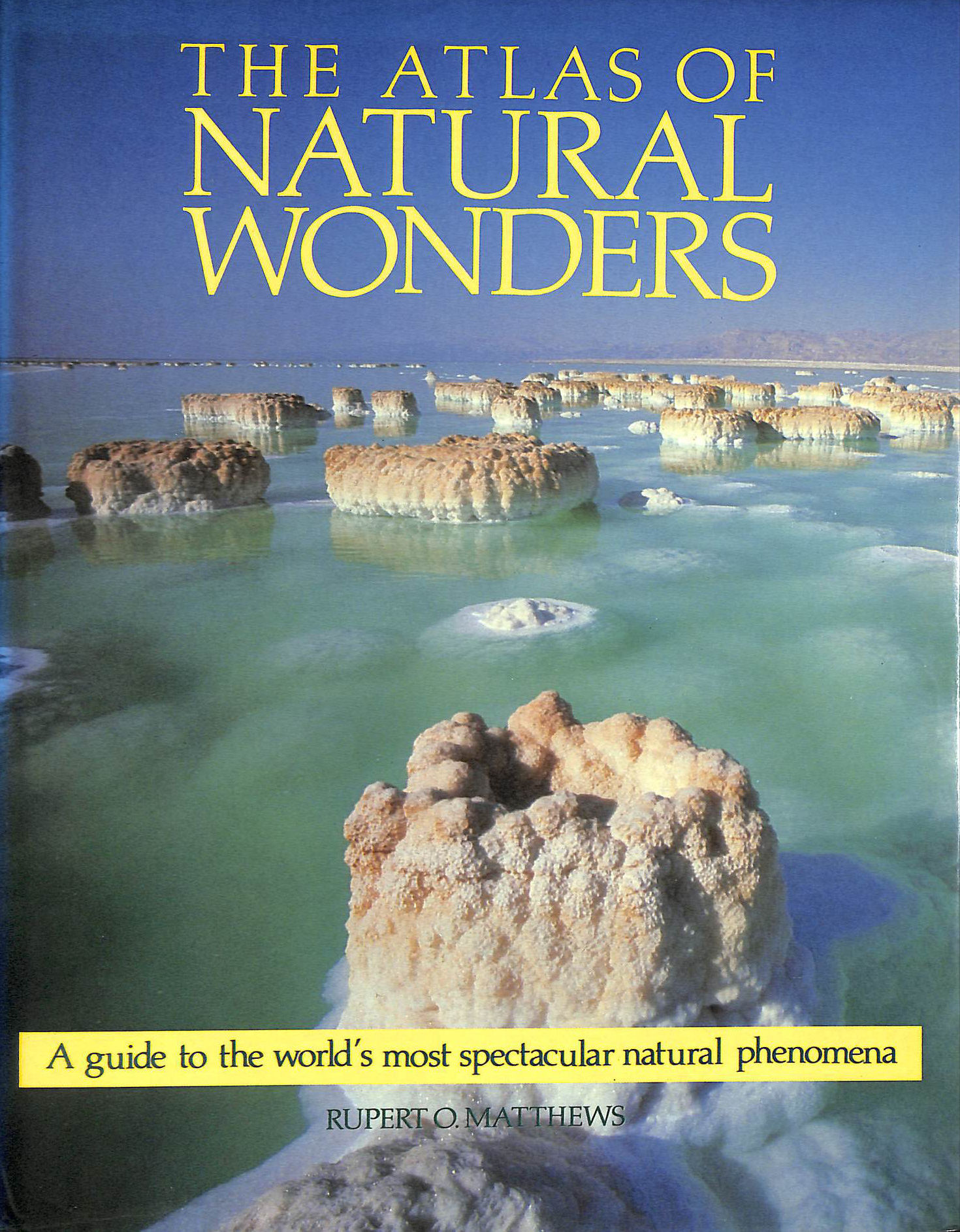 Image for The Atlas Of Natural Wonders: A Guide To The Worlds Most Spectacular Natural Phenomena