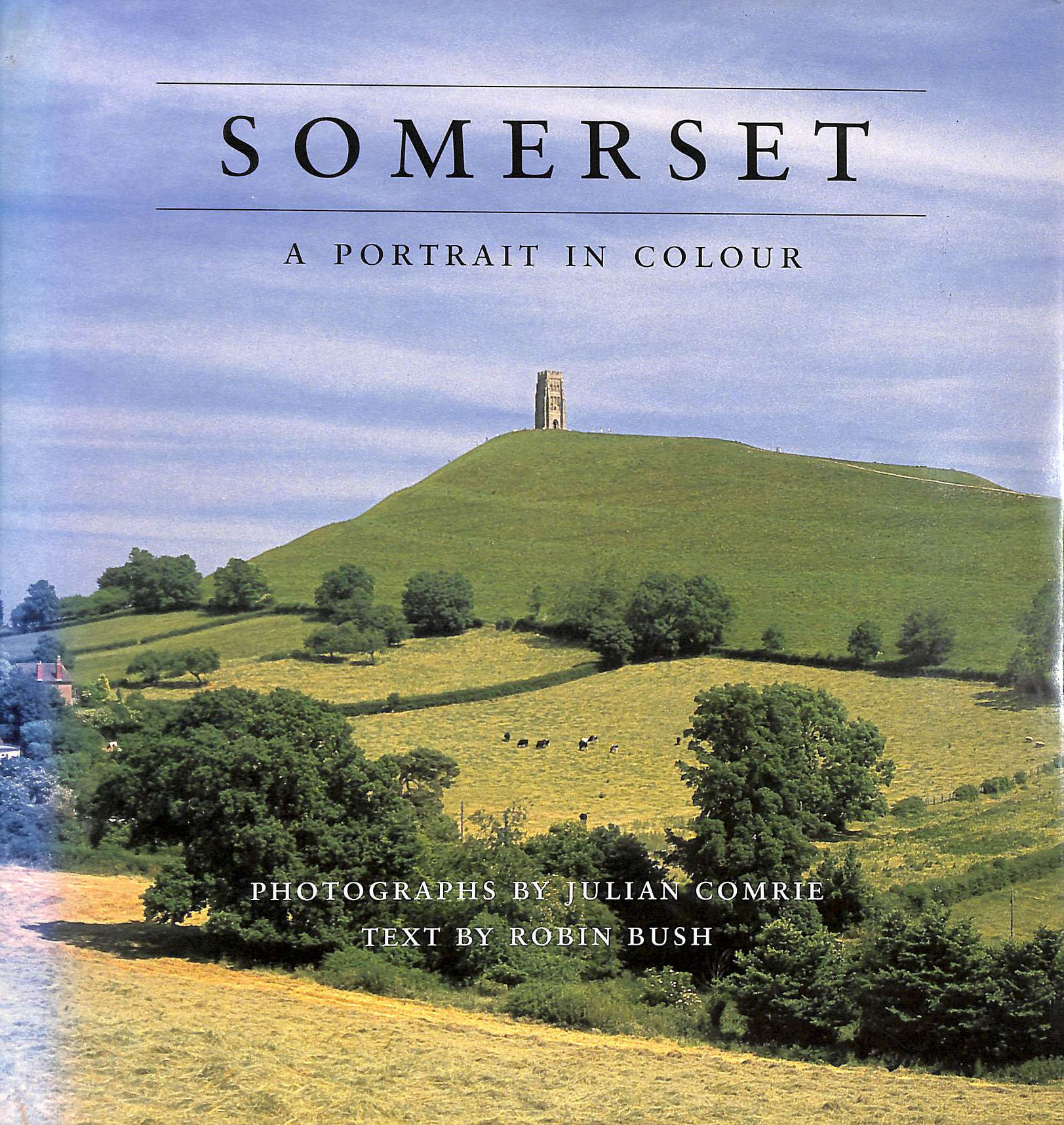 COMRIE, JULIAN; BUSH, ROBIN - Somerset: A Portrait in Colour