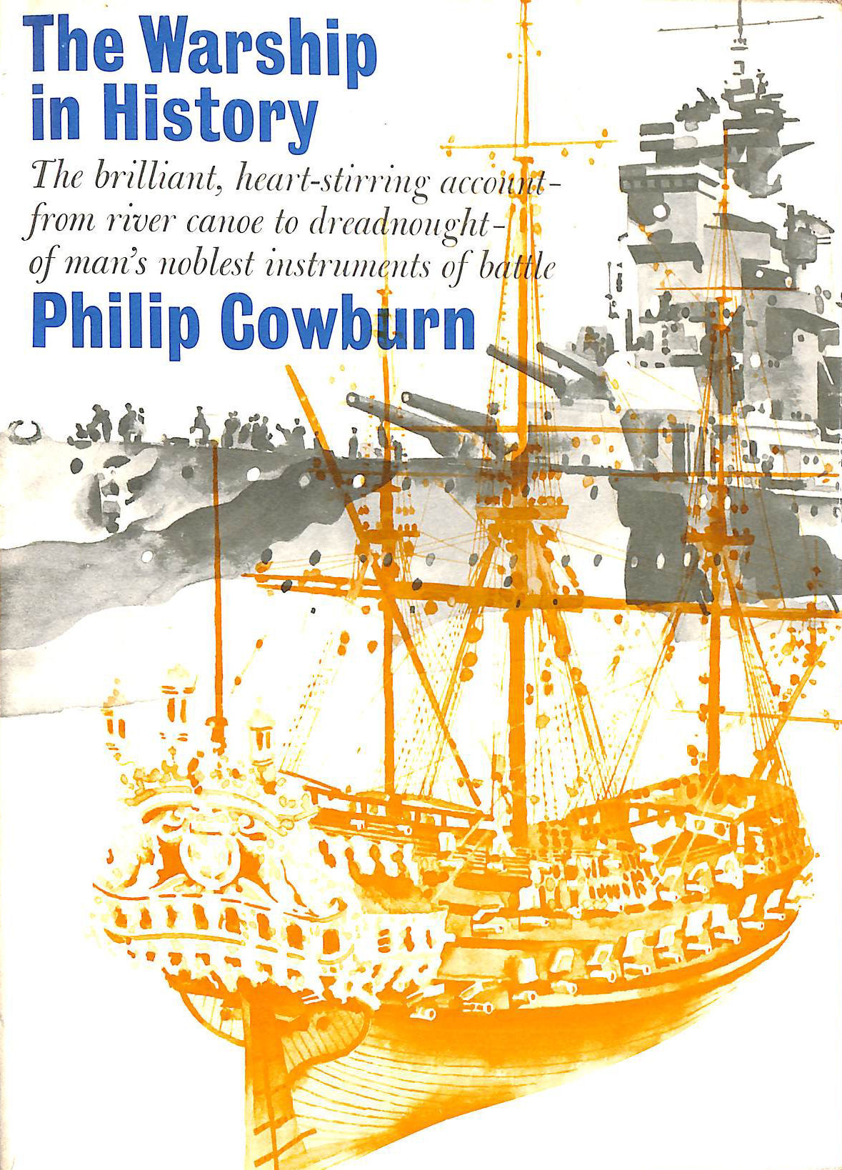 Image for The Warship in History: The brilliant, heart-stirring account - from river canoe to dreadnought - of man's noblest instruments of battle.