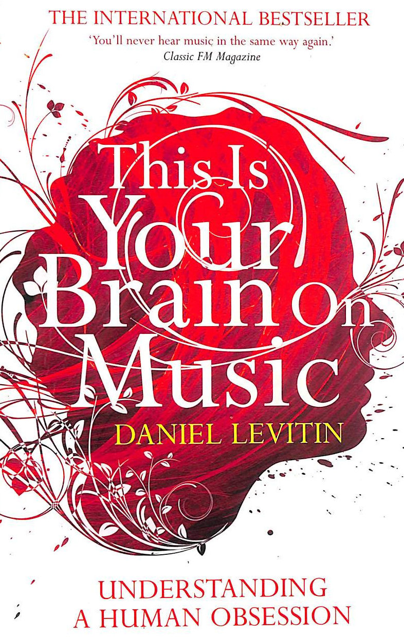 LEVITIN, DANIEL J. - This Is Your Brain On Music: Understanding a Human Obsession