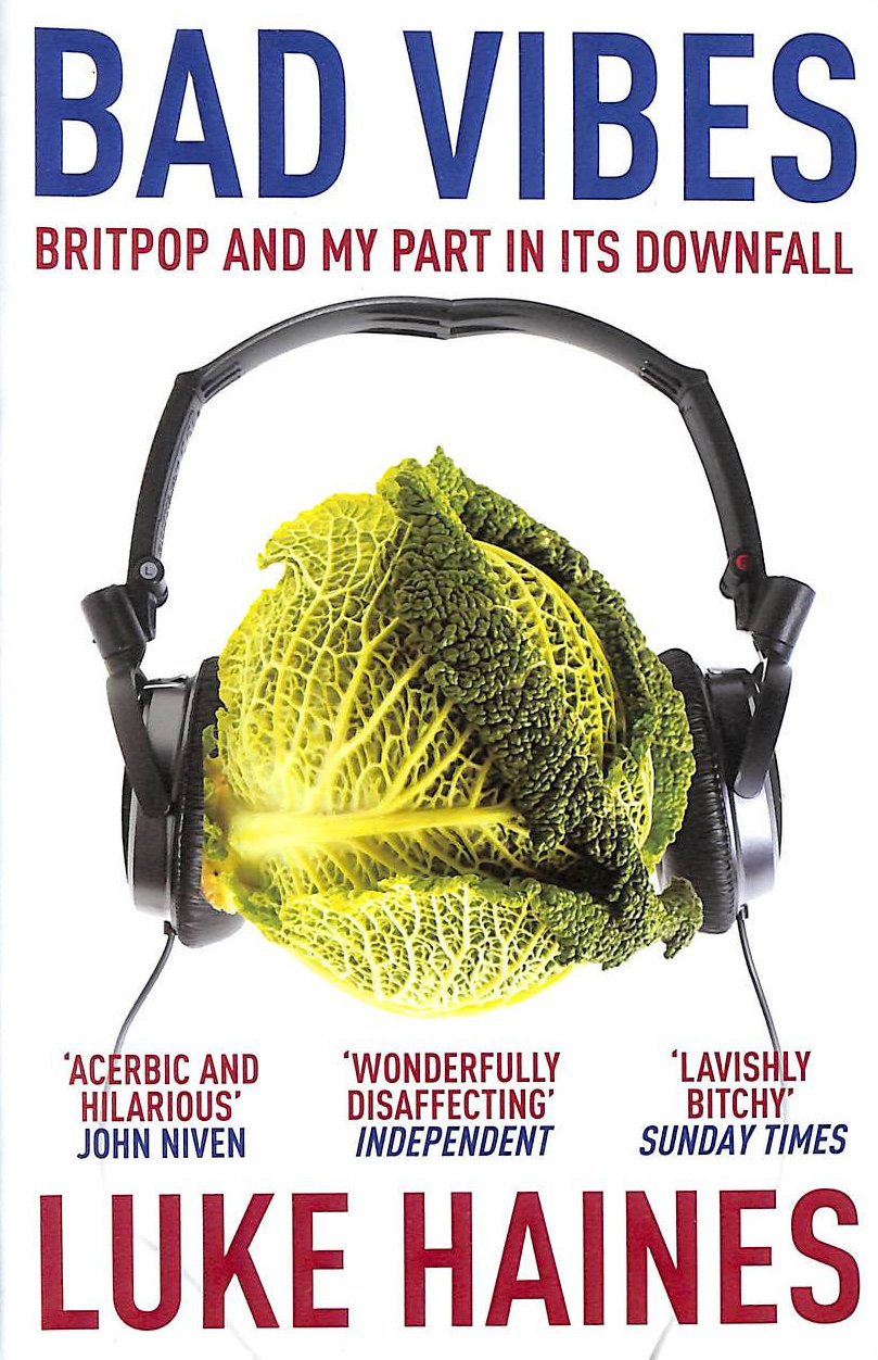 Image for Bad Vibes: Britpop and my part in its downfall