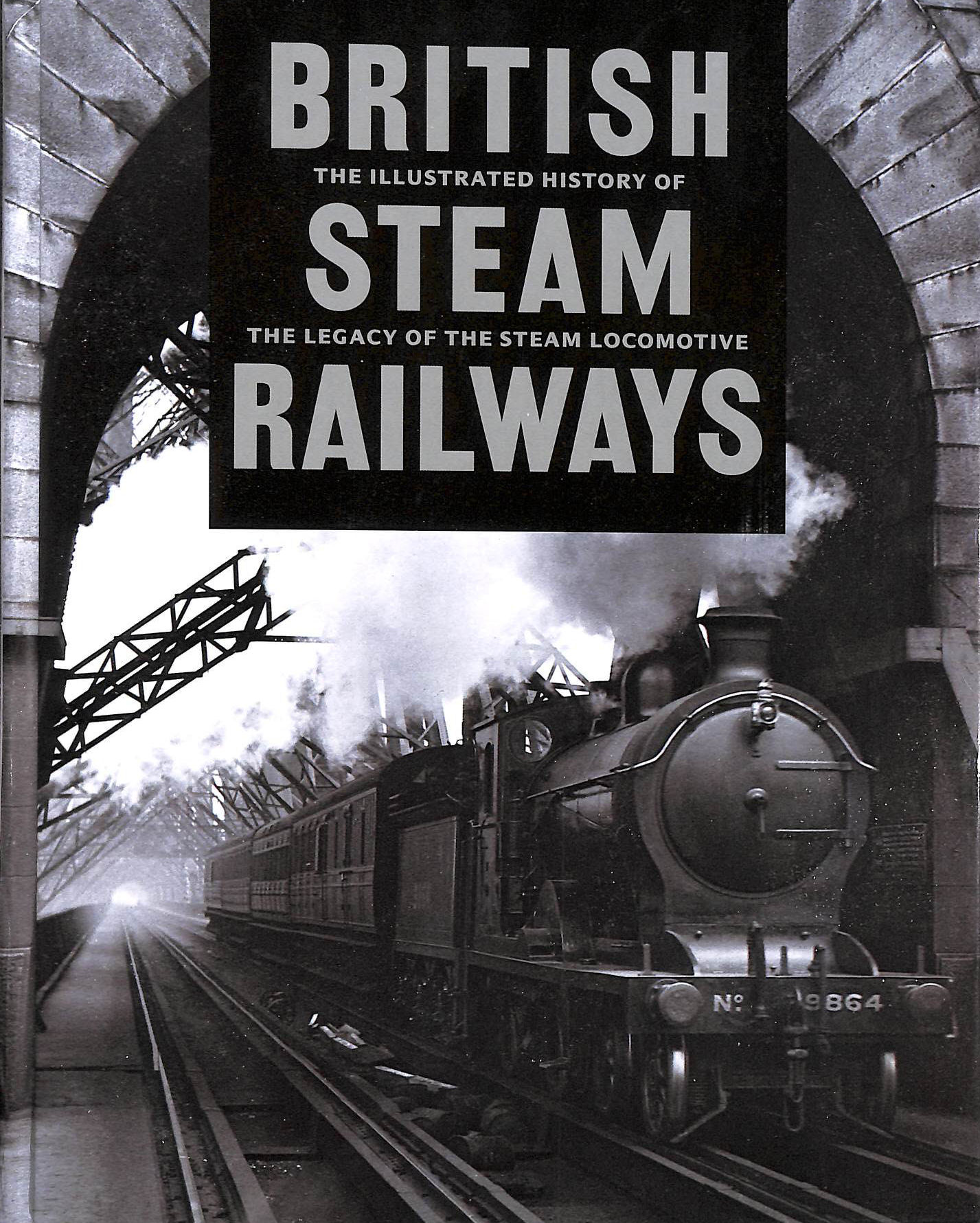 Image for The Illustrated History of British Steam Railways: The Legacy of the Steam Locomotive