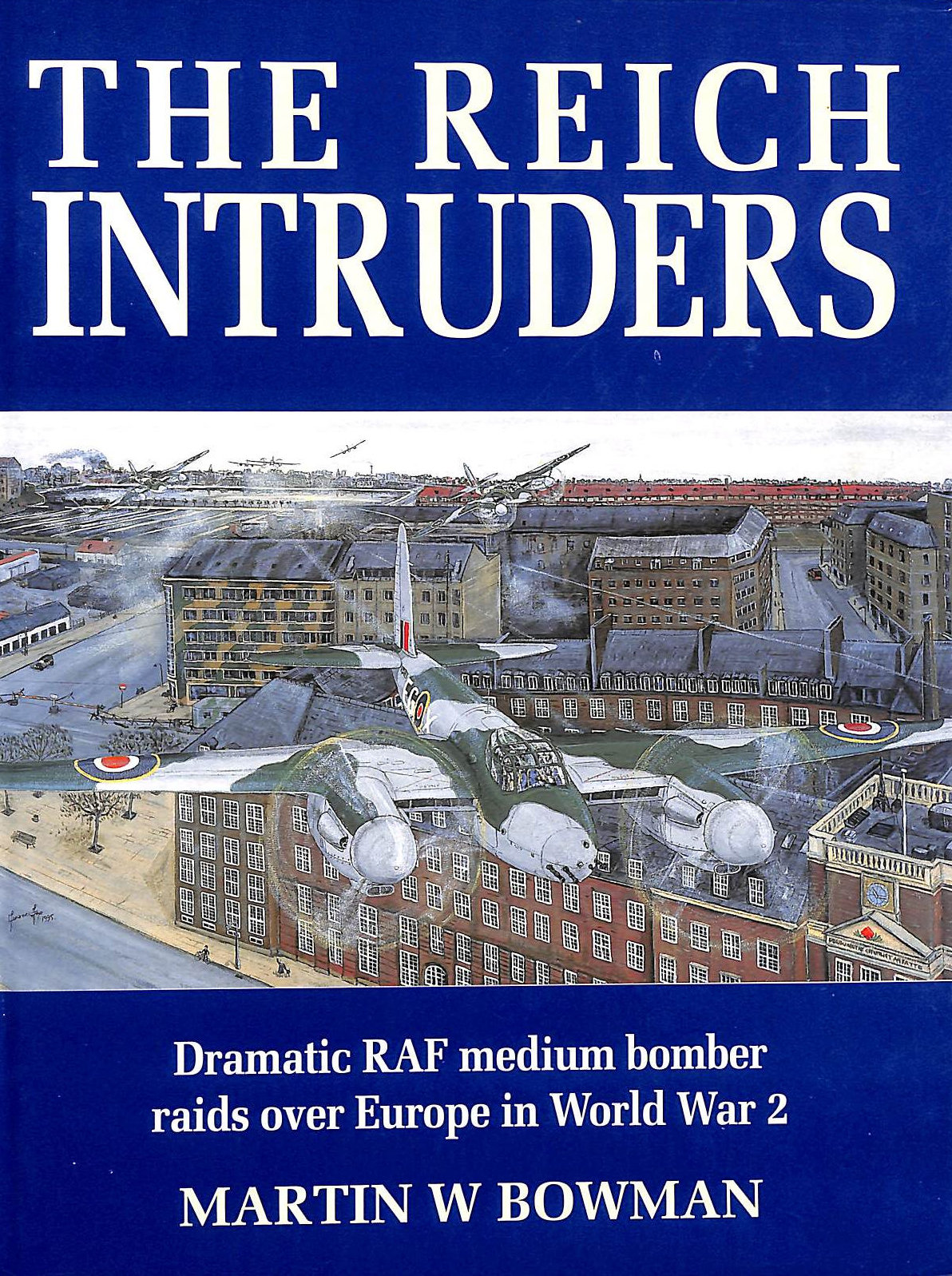 Image for The Reich Intruders: Dramatic RAF Medium Bomber Raids Over Europe in World War Two