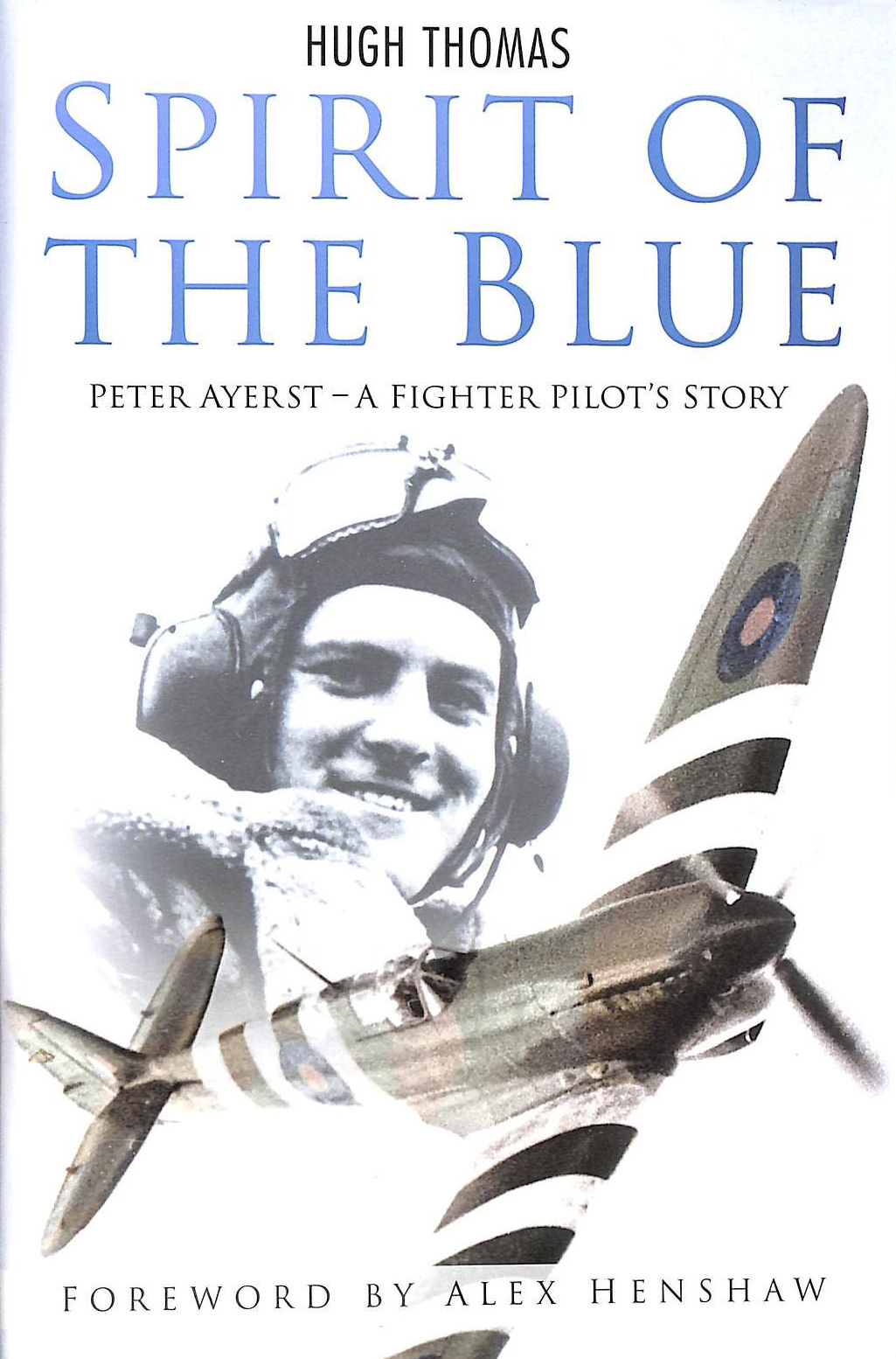 Image for Spirit of the Blue - Peter Ayerst: A Fighter Pilot's Story