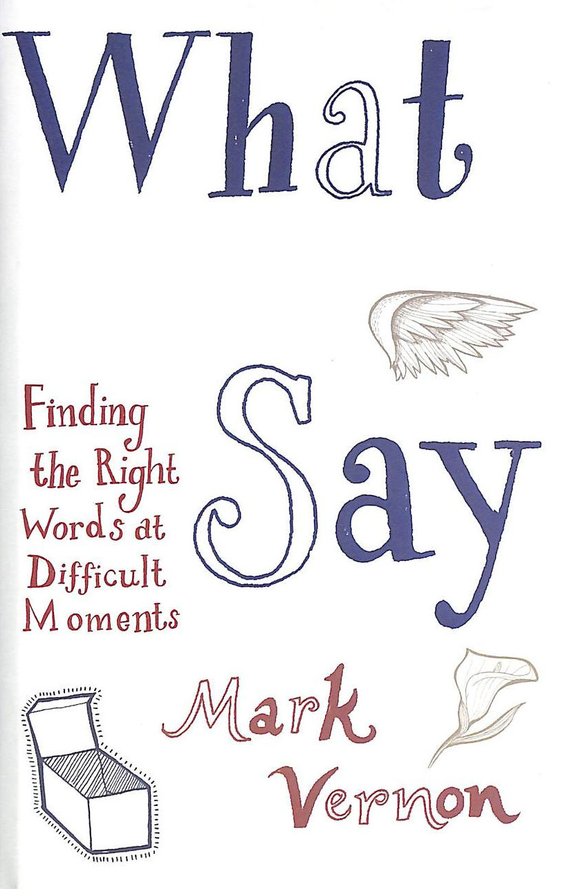 Image for What Not to Say: Finding The Right Words At Difficult Moments