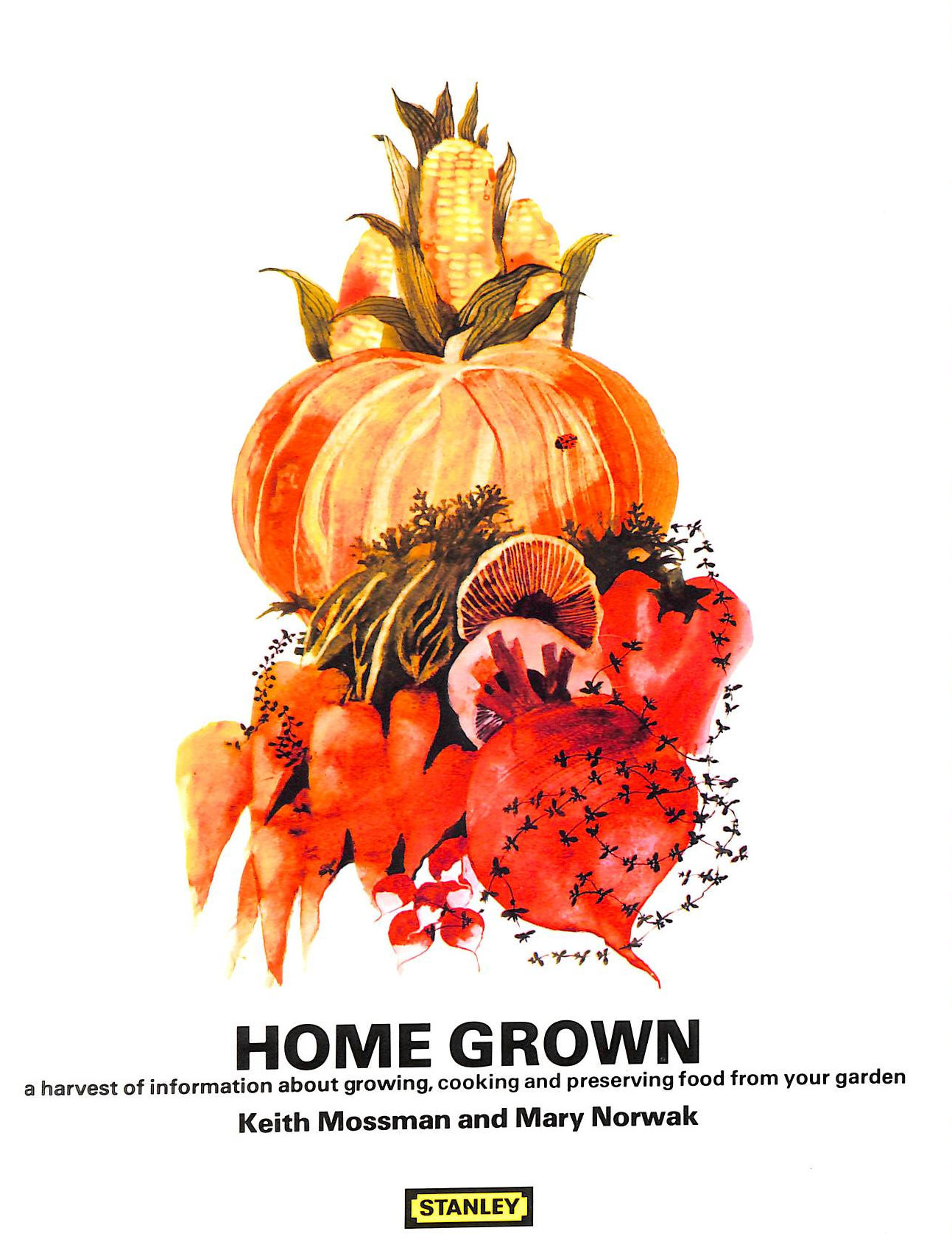 Image for Home Grown: A harvest of information about growing, cooking and preserving food from your garden