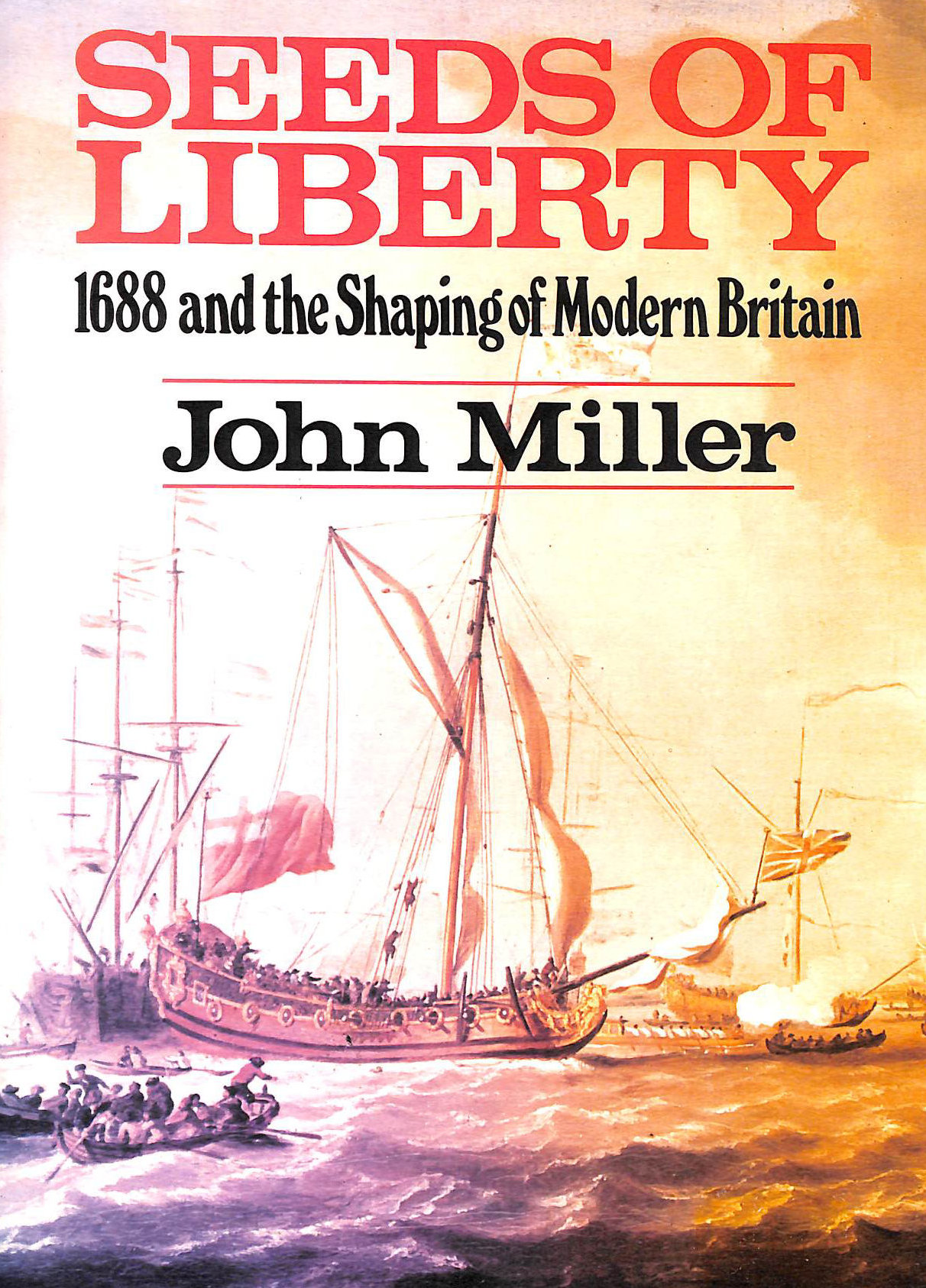 Image for Seeds of Liberty: 1688 and the Shaping of Modern Britain