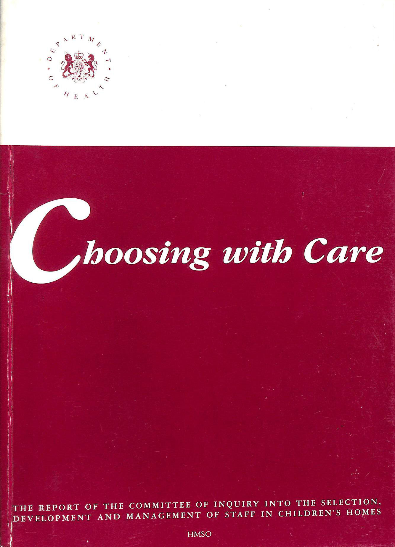 Image for Choosing with Care: Warner Report - The Report of the Committee of Inquiry into the Selection, Development and Management of Staff in Children's Homes