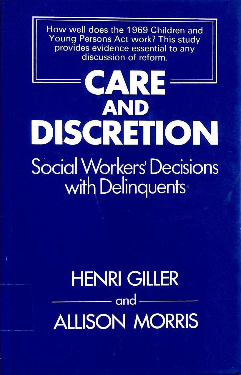 Image for Care and Discretion: Social Workers' Decisions with Delinquents