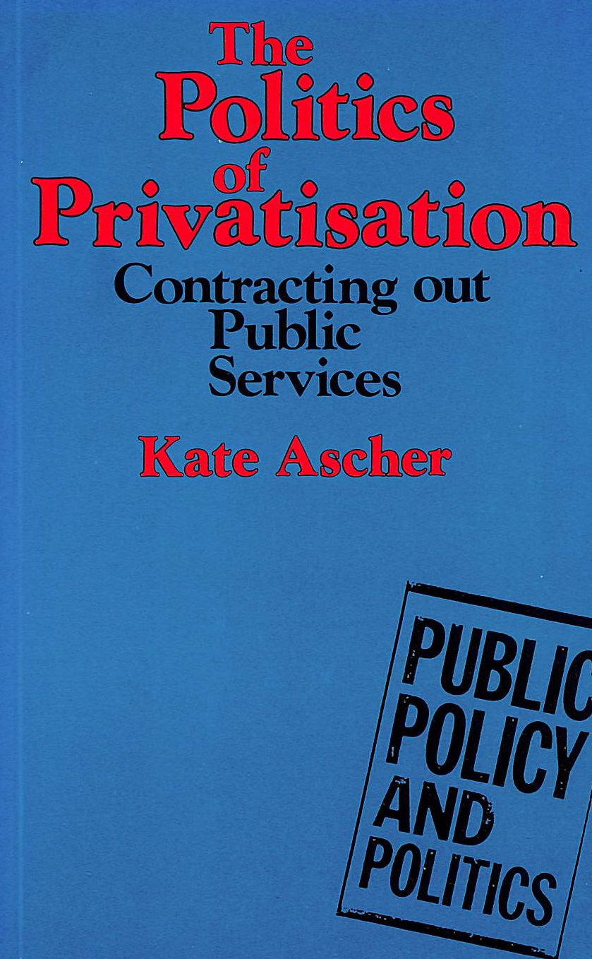 Image for The Politics of Privatisation: Contracting Out Public Services: Contracting Out in Local Authorities and the National Health Service (Public Policy and Politics)