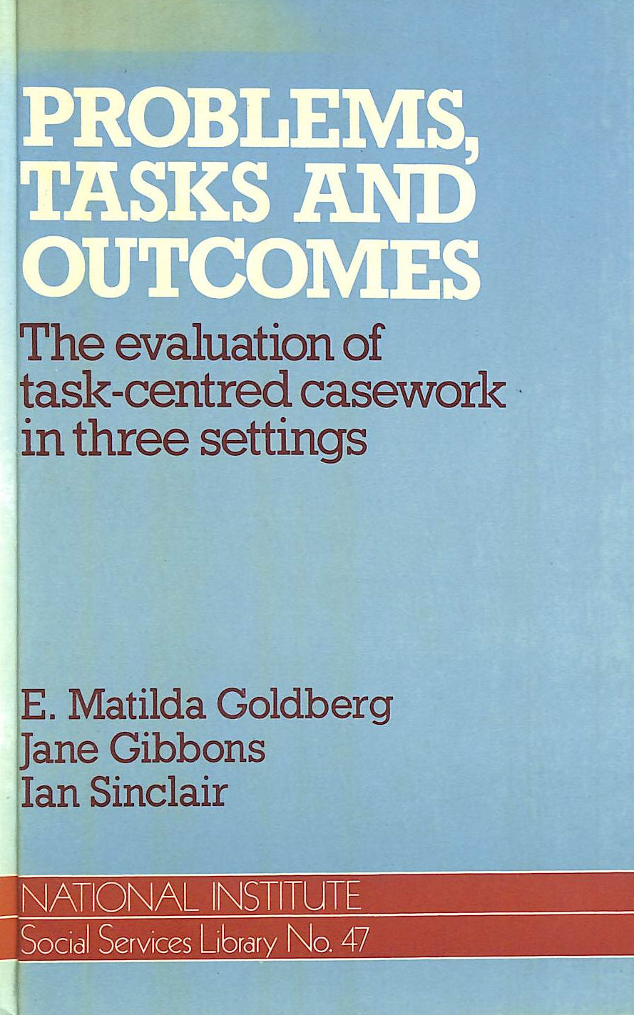 Image for Problems, Tasks and Outcomes: The Evaluation of Task-centred Casework in Three Settings (National Institute Social Services library)