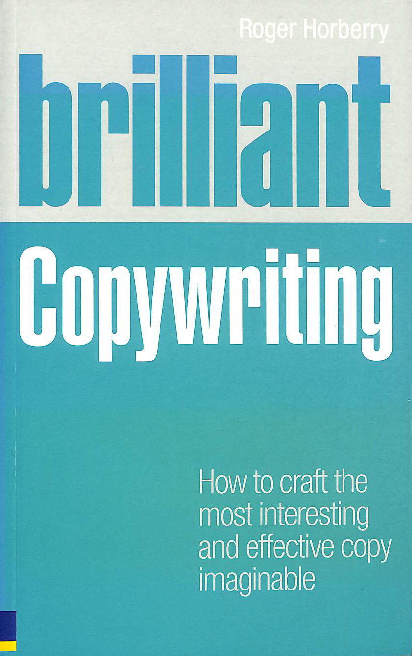 Image for Brilliant Copywriting: How to craft the most interesting and effective copy imaginable (Brilliant (Prentice Hall)) (Brilliant Business)