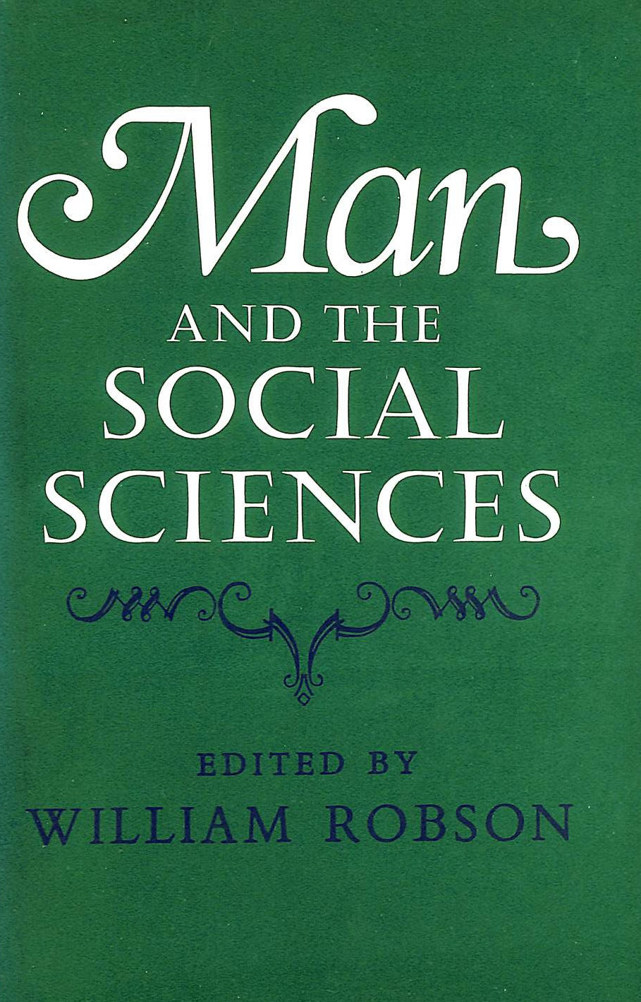 Image for Man and the social sciences;: Twelve lectures delivered at the London School of Economics and Political Science tracing the development of the social sciences during the present century