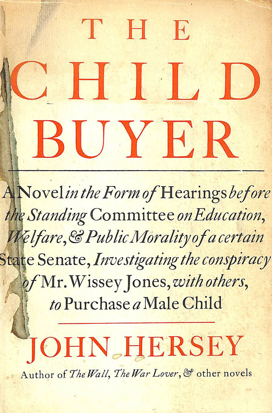 Image for The Child Buyer; a Novel in the Form of Hearings before the Standing Committee on Education, Welfare, and Public Morality of a Certain State Senate, Investigating the Conspiracy of Mr. Wissey Jones, with Others, to Purchase a Male Child