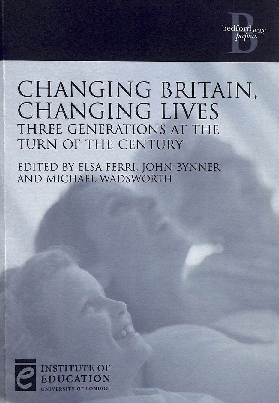 Image for Changing Britain, Changing Lives: Three generations at the turn of the century (Bedford Way Papers)