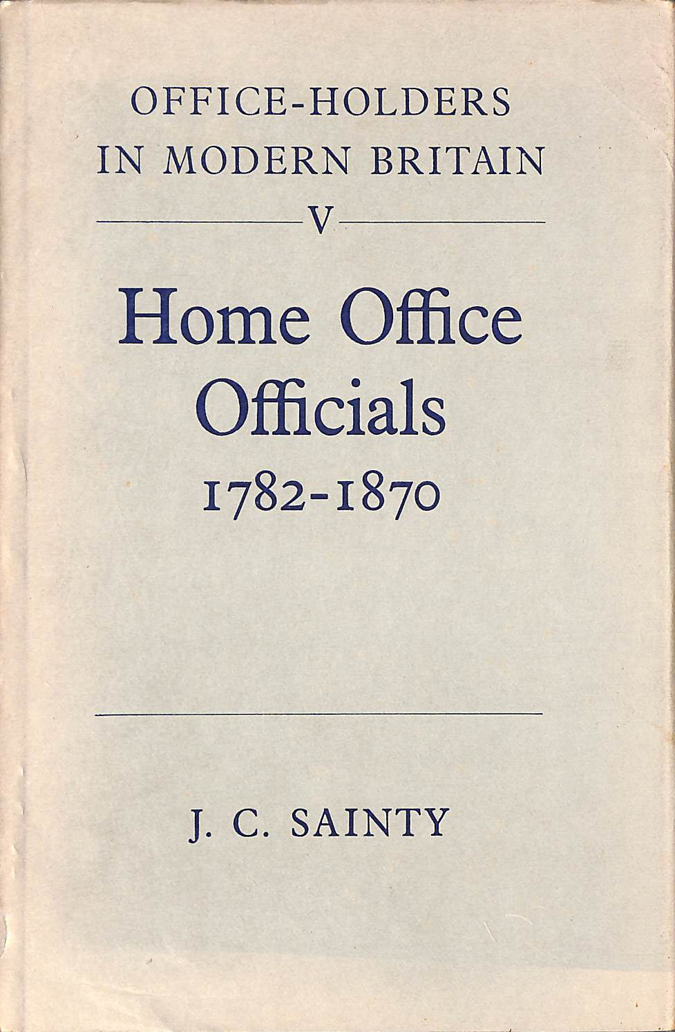 Image for Home Office Officials, 1782-1870 (Office-Holders in Modern Britain)