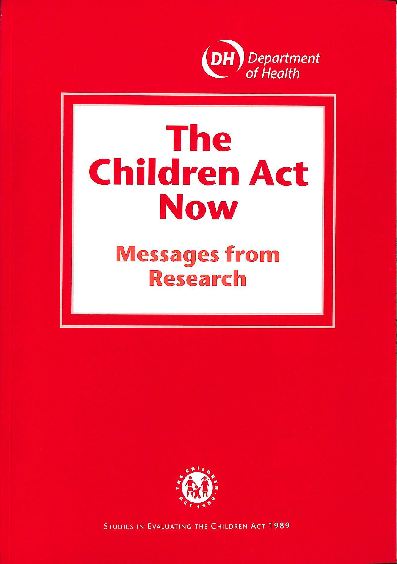 Image for The Children Act Now: Messages from Research (Studies in Evaluating the Children Act 1989)